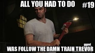 all you had to do was follow the damn train trevor grand theft auto v part 19 gta 5