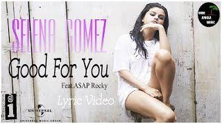 Selena gomez - good for you ft.a$ap rocky (lyric video)