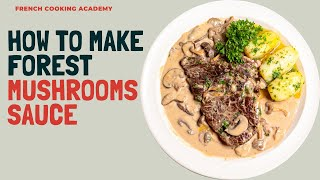 how to make a perfect cepes mushroom sauce for steak | French cooking Academy