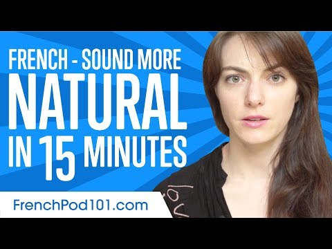 Sound More Natural in French in 15 Minutes!