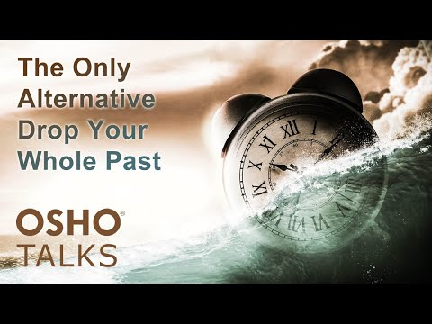 OSHO: The Only Alternative Drop Your Whole Past