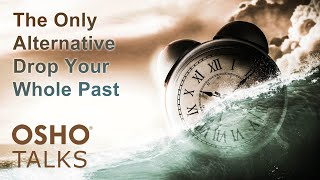 Baixar OSHO: The Only Alternative- Drop Your Whole Past