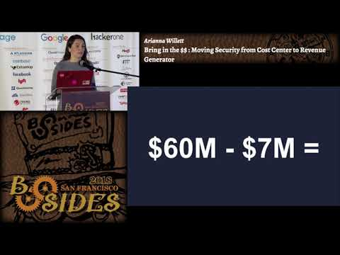 BSidesSF 2018 - Moving Security from Cost Center to Revenue Generator (Arianna Willett)