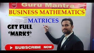 BUSINIESS MATHEMATICS (MATRICES) B.COM 2ND Yr.