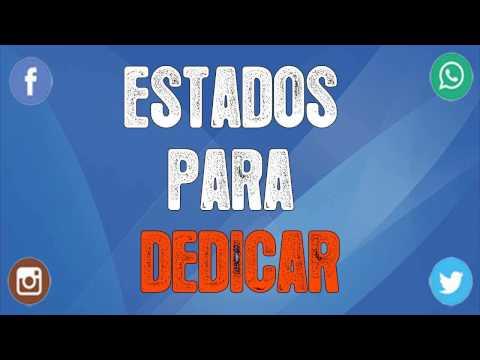 Estados para dedicar !!NUNCA VISTOS!! | �FRASES DE TODO TIPO!