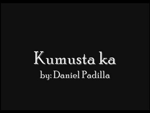 Kumusta Ka- Daniel Padilla