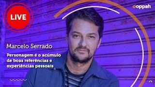 LIVE - Marcelo Serrado (Personagem é o acúmulo de boas referências e experiências pessoais)   Ooppah PLAY