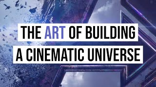 The Art of Building a Cinematic Universe (A Video Essay)