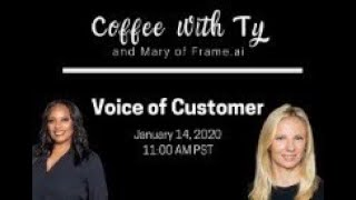 Coffee with Ty, Session #3: Voice of Customer (VOC) featuring Mary Cleary of Frame.ai