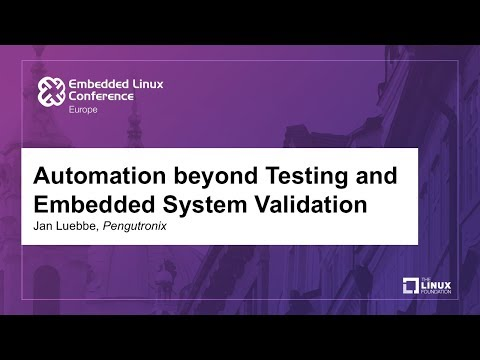 Automation beyond Testing and Embedded System Validation - Jan Luebbe, Pengutronix