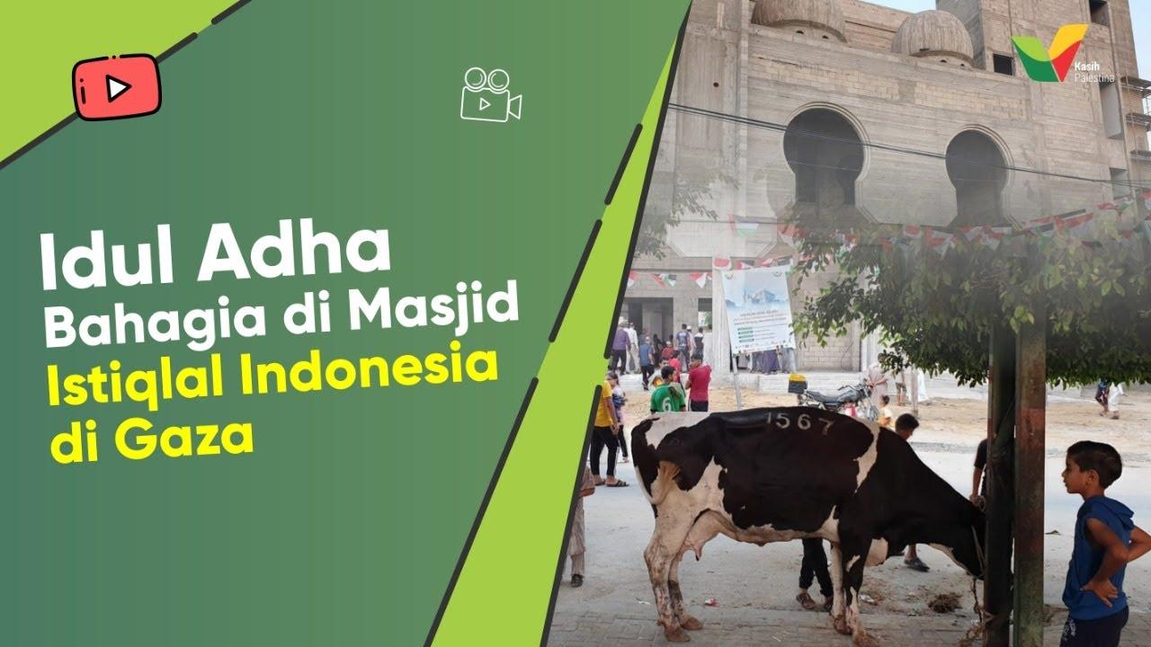 Idul Adha Bahagia di Masjid Istiqlal Indonesia Gaza - Kasih Palestina