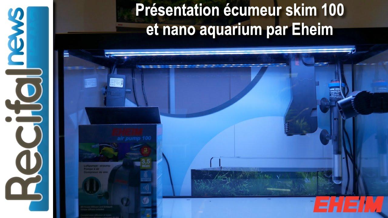 Pr sentation cumeur skim 100 et nano aquarium marin eheim for Aquarium recifal nano