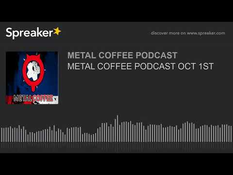 METAL COFFEE PODCAST OCT 1ST