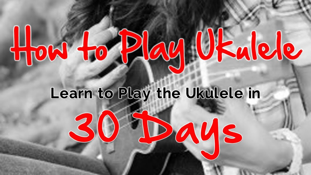 How to play ukulele learn to play ukulele in 30 days youtube how to play ukulele learn to play ukulele in 30 days hexwebz Image collections