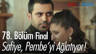 Safiye, Pembe'yi ağlatıyor - Aşk ve Mavi 78. Bölüm
