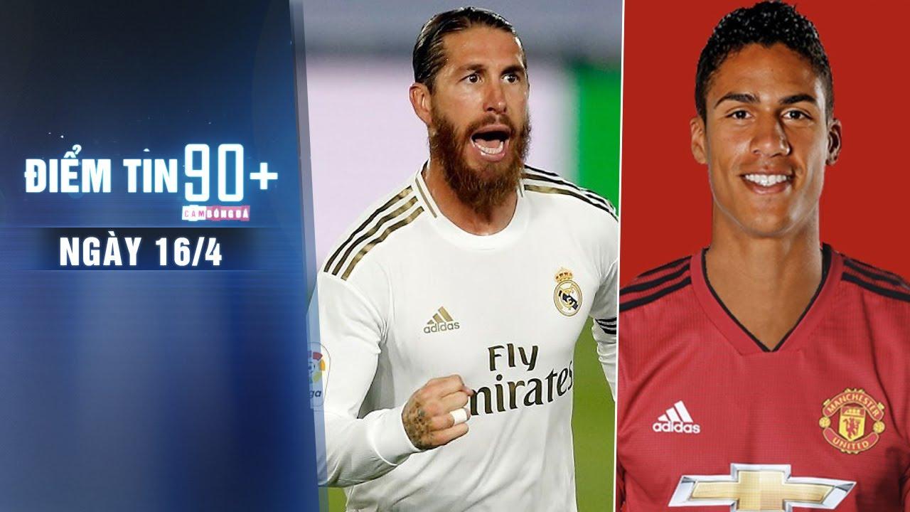 Điểm tin 90+ ngày 16/4 | Real Madrid xác định mất Sergio Ramos; M.U rất gần thỏa thuận ký Varane
