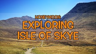 Honeymoon Ep. 5: Exploring Isle of Skye