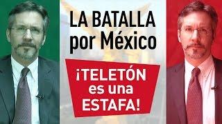 La batalla por México - ¡Teletón es una estafa!
