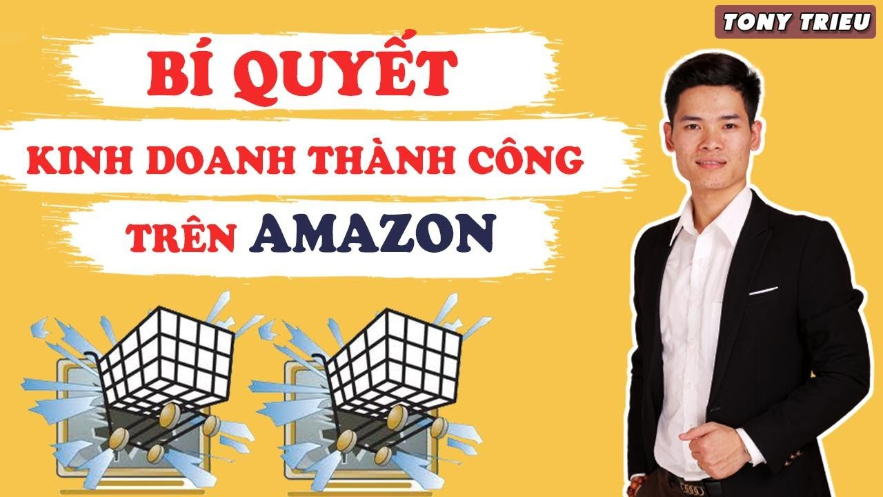 Hội Thảo Bán Hàng Amazon Lớn Nhất Việt Nam - Bí Quyết Thành Công Với Amazon FBA -Tony Trieu