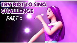 💜Try Not To Sing Challenge🎤(Barbie Songs)Part-2💜
