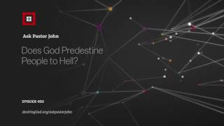 Does God Predestine People to Hell? // Ask Pastor John