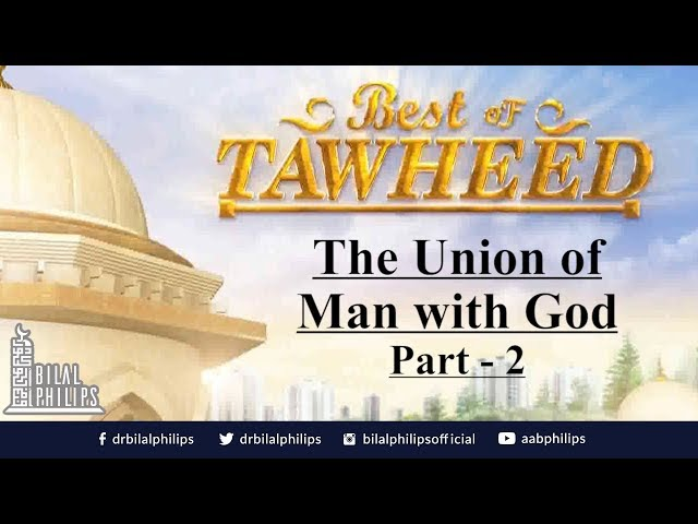 Fanā :The Union of Man and God [Part 2] - Dr. Bilal Philips