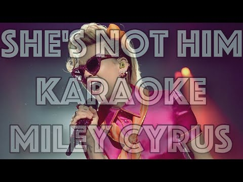 She's Not Him - Karakoke - Miley Cyrus - Instrumental - Letra