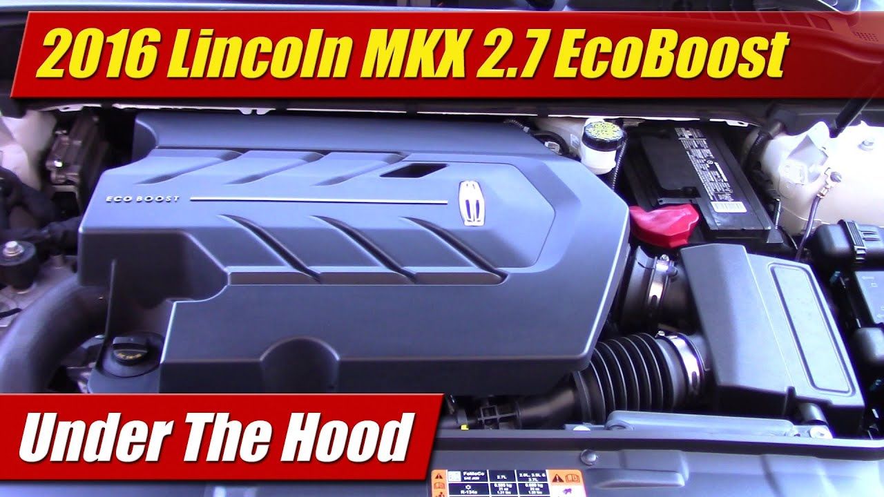 under the hood 2016 lincoln mkx 2 7 ecoboost youtube