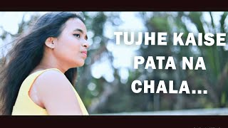 Tujhe Kaise Pata Na Chala | Female Cover By Chitrita Rai | Love Song 2019 | Rits Badiani|Asees Kaur