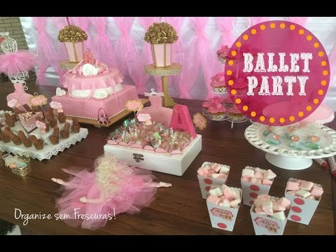Ballet Party: Decoração e Organização do aniversário da minha filha | Organize sem Frescuras!
