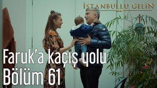 İstanbullu Gelin 61. Bölüm - Faruk