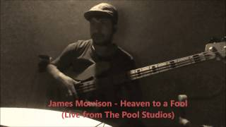 James Morrison - Heaven to a Fool (Live from The Pool Studios) Bass Cover