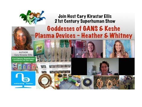 Goddesses of GANS and Keshe Plasma Devices - Heather & Whitney - 21st Century Superhuman