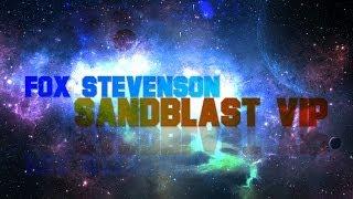 Fox Stevenson - Sandblast VIP [UNOFFICIAL]