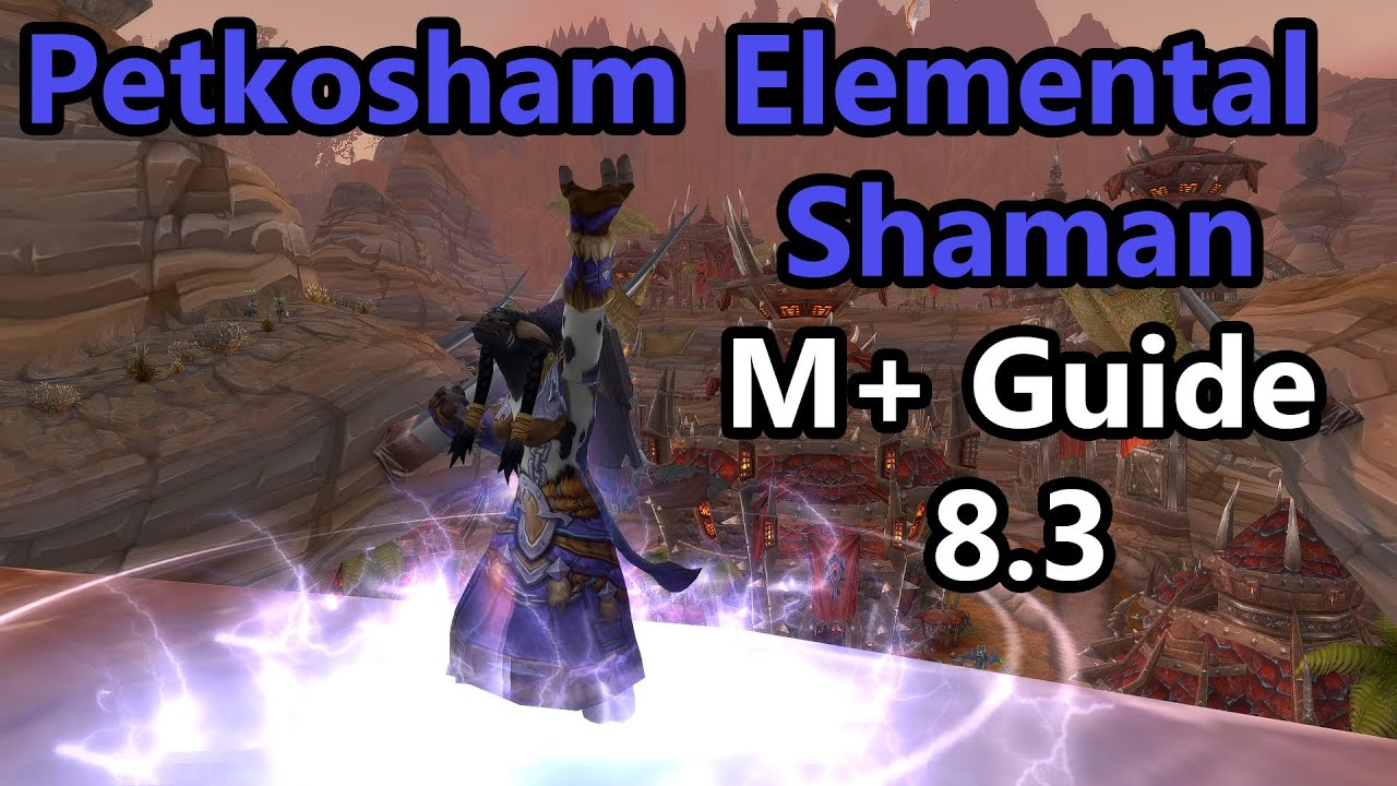 8 3 Elemental Shaman M Guide Updated Youtube