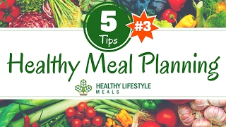 Healthy meal planning tips for balanced meals part 3 of 5