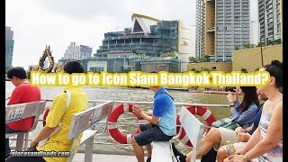 How to go to Icon Siam Bangkok Thailand