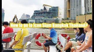 How to go to Icon Siam Bangkok Thailand