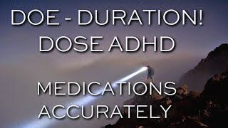 How: Dose ADHD Meds DOE- Duration of Effectiveness- Tutorial