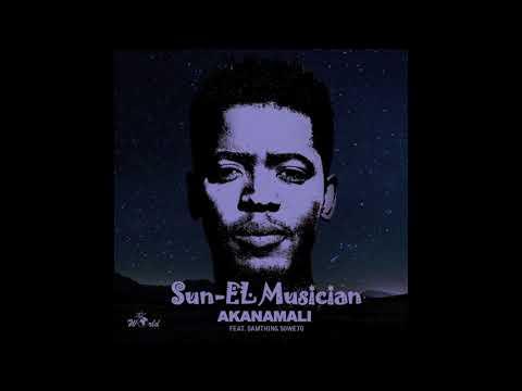 Sun EL MusicianAkanamali FeatSamthing Soweto