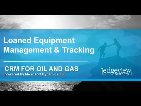Using CRM to manage and track loaned equipment - Oil and Gas Industry