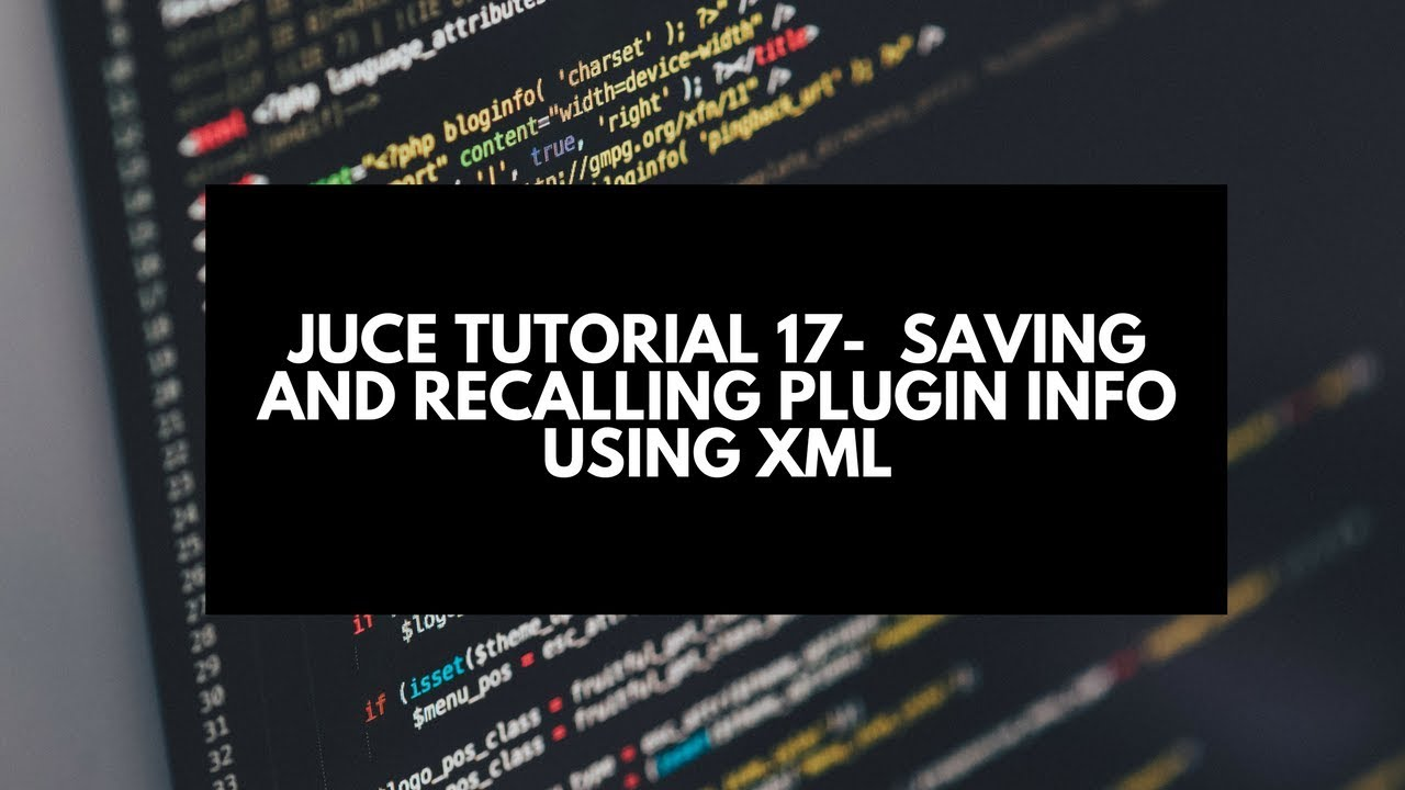 juce tutorial 17 saving and recalling plugin info using xml youtube