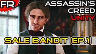 [FR] SALE BANDIT | Assassin's Creed Unity | Let's Play - Gameplay - Walkthrough Francais #1