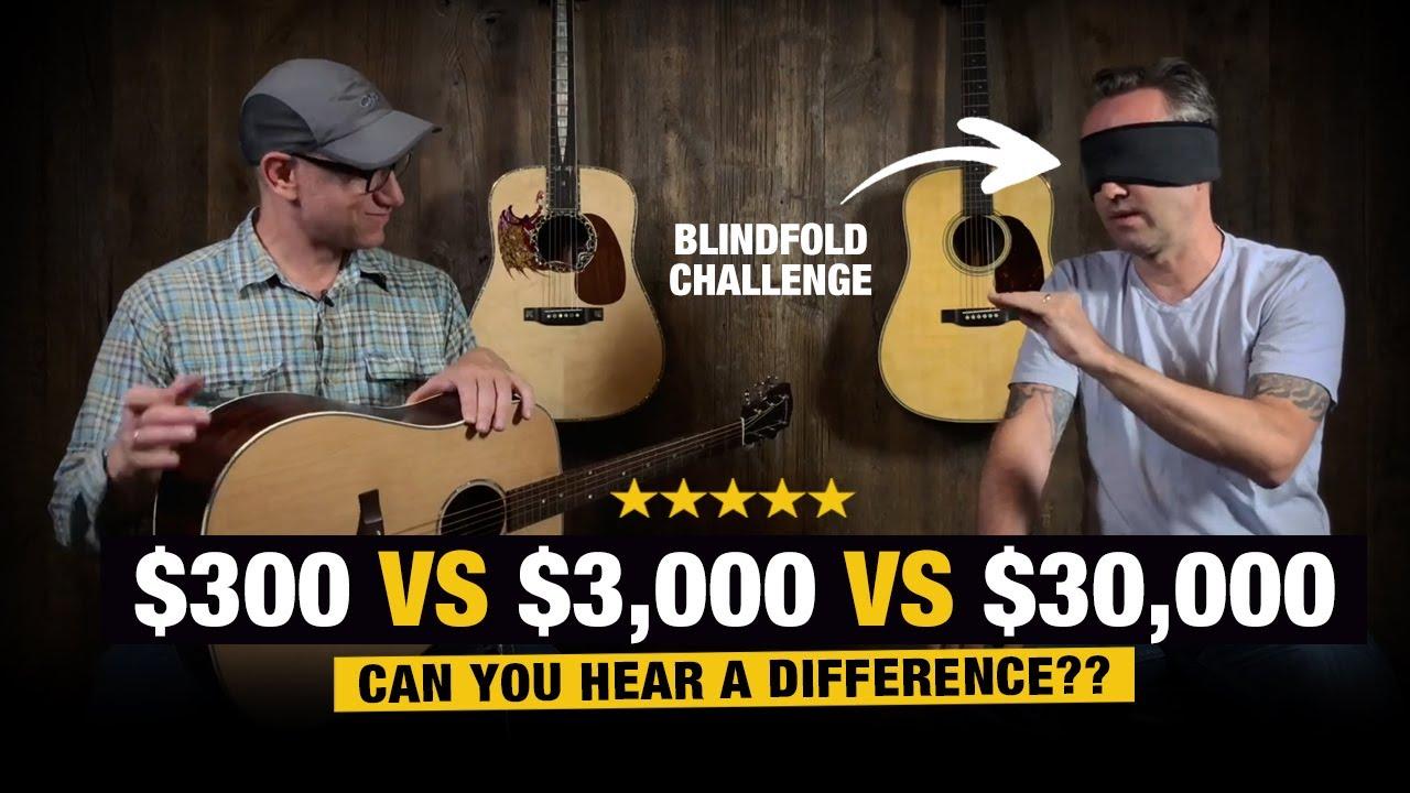 Blindfold Challenge: $300 vs $3,000 vs $30,000 Acoustic Guitar Battle!!!!!