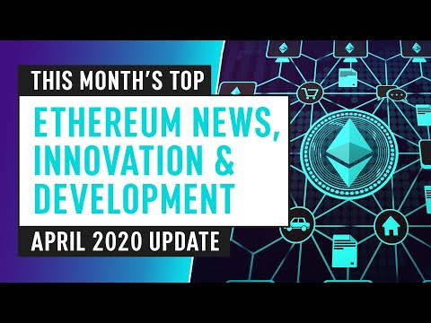 this-month's-top-ethereum-news,-innovation-&-development-–-april-2020
