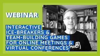 Webinar - Interactive Ice-breakers & Team-building Games For Online Meetings & Virtual Conferences
