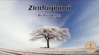 Zindagi mai (A Poem ) By Riya Khan