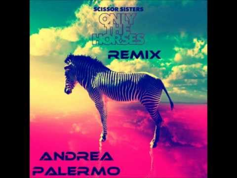 Scissor Sisters - Only The Horses (Andrea Palermo Remix) Best Remix!