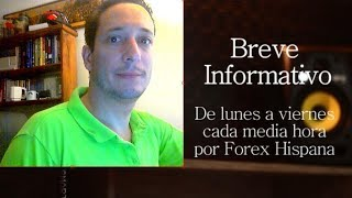 Breve Informativo - Noticias Forex del 30 de Mayo 2018