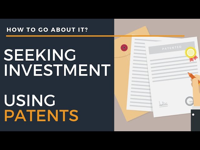 How to go about seeking investment using patents?